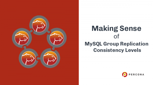Making Sense of MySQL Group Replication Consistency Levels