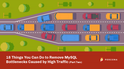 18 Things You Can Do to Remove MySQL Bottlenecks Caused by High Traffic (Part Two)