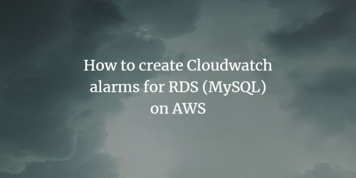 How to create Cloudwatch alarms for RDS (MySQL) on AWS