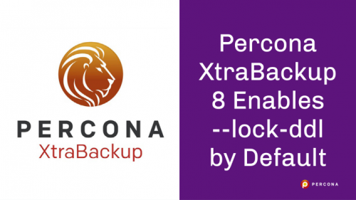 Percona XtraBackup 8 Enables –lock-ddl by Default