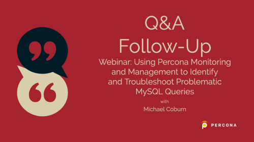 "Q&A on Webinar ""Using PMM to Identify and Troubleshoot Problematic MySQL Queries"""