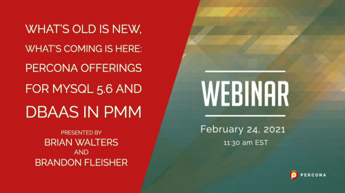 Webinar February 24: What's Old Is New, What's Coming Is Here – Percona Offerings for MySQL 5.6 and DBaaS in PMM