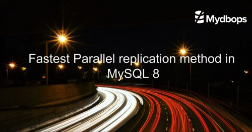 Fastest Parallel replication method in MySQL 8.